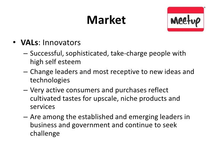 Market<br />VALs: Innovators<br />Successful, sophisticated, take-charge people with high self esteem<br />Change leaders ...