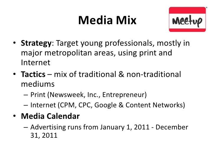 Media Mix<br />Strategy: Target young professionals, mostly in major metropolitan areas, using print and Internet<br />Tac...