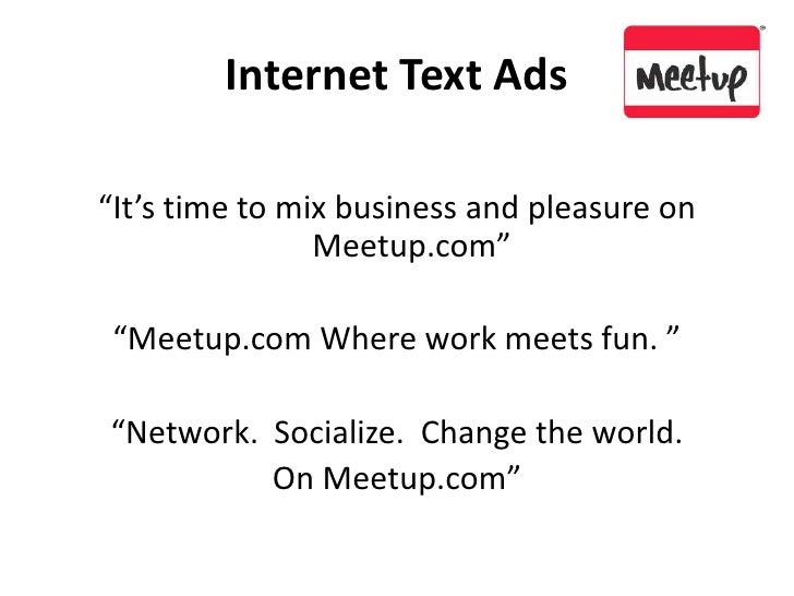 """Internet Text Ads<br />""""It's time to mix business and pleasure on Meetup.com""""<br />""""Meetup.com Where work meets fun. """"<br ..."""