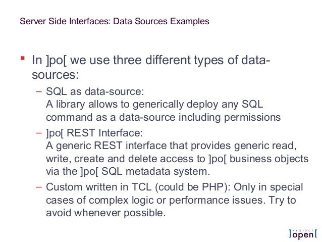 Server Side Interfaces: Data Sources Examples  In ]po[ we use three different types of data- sources: – SQL as data-sourc...
