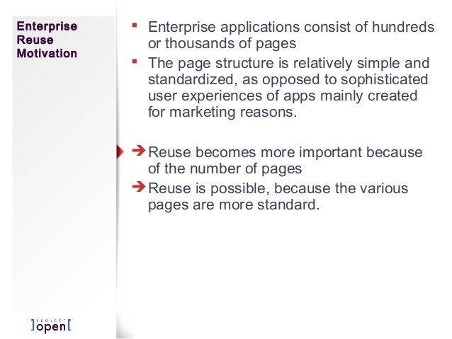 Enterprise Reuse Motivation  Enterprise applications consist of hundreds or thousands of pages  The page structure is re...