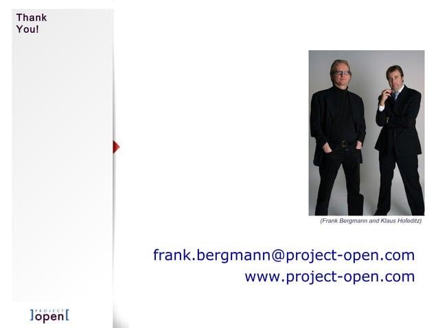 Thank You! frank.bergmann@project-open.com www.project-open.com (Frank Bergmann and Klaus Hofeditz)