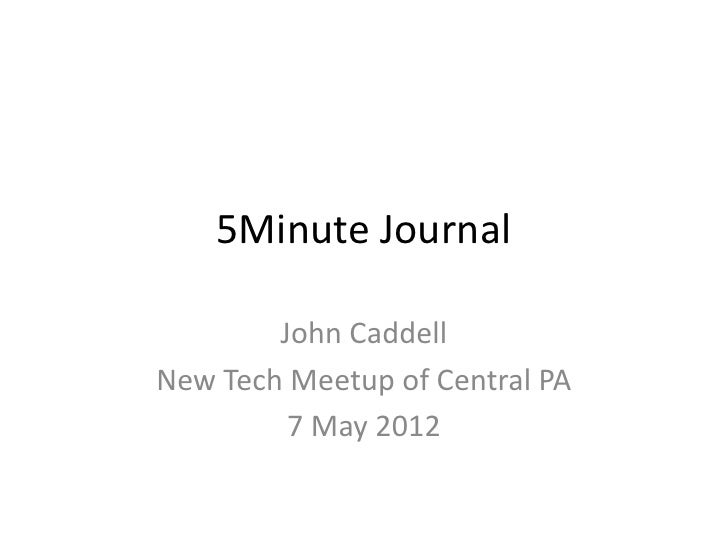 5Minute Journal        John CaddellNew Tech Meetup of Central PA         7 May 2012
