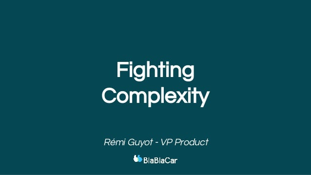 Rémi Guyot - VP Product Fighting Complexity