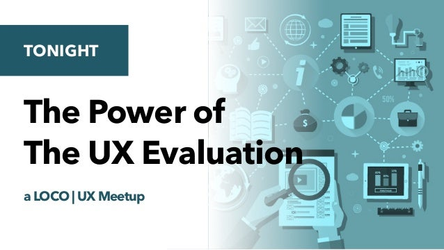 The Power of The UX Evaluation a LOCO | UX Meetup TONIGHT