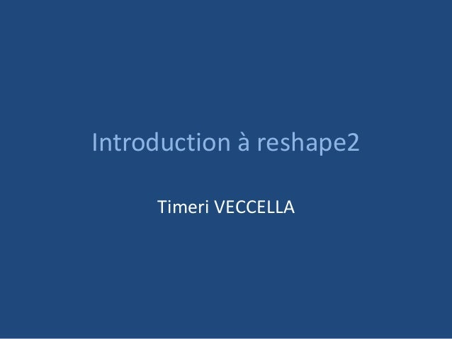 Introduction à reshape2 Timeri VECCELLA
