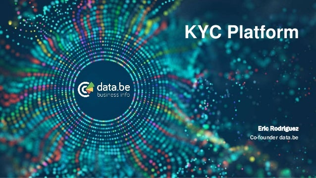 Introduction Slide Eric Rodriguez Co-founder data.be KYC Platform