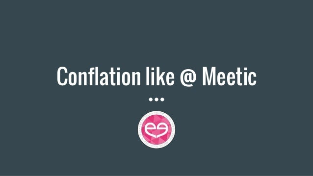 Conflation like @ Meetic