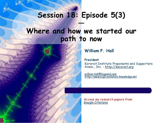 Session 18: Episode 5(3) — Where and how we started our path to now William P. Hall President Kororoit Institute Proponent...