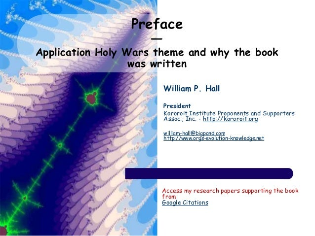 Preface — Application Holy Wars theme and why the book was written William P. Hall President Kororoit Institute Proponents...