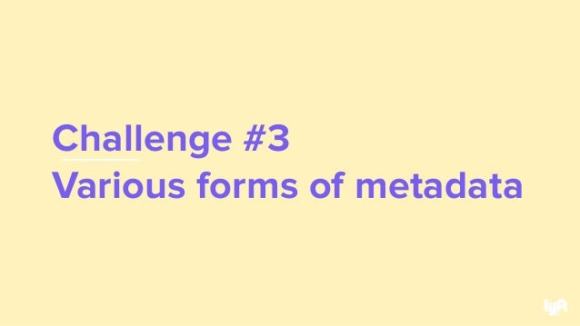 Challenge #3 Various forms of metadata 37