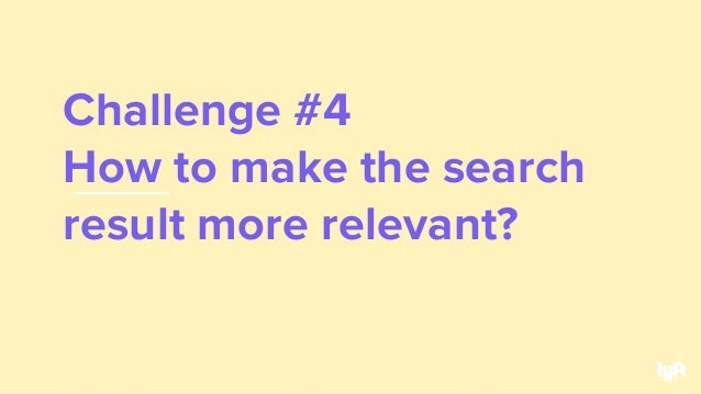 Challenge #4 How to make the search result more relevant? 46