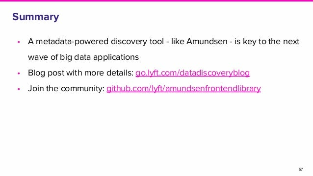 Summary • A metadata-powered discovery tool - like Amundsen - is key to the next wave of big data applications • Blog post...