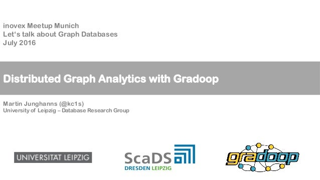 Distributed Graph Analytics with Gradoop inovex Meetup Munich Let's talk about Graph Databases July 2016 Martin Junghanns ...