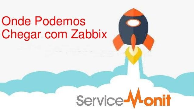 Onde Podemos Chegar com Zabbix