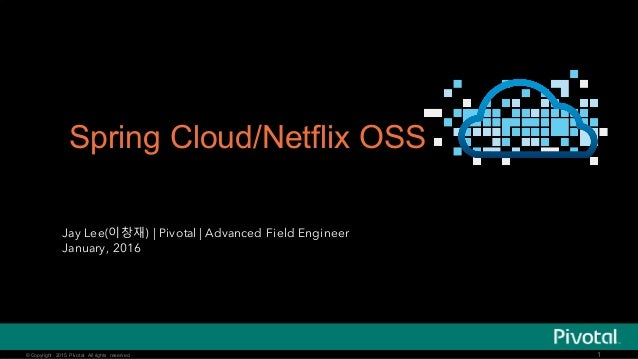 © Copyright 2014 Pivotal. All rights reserved.© Copyright 2015 Pivotal. All rights reserved. 1 Spring Cloud/Netflix OSS Ja...