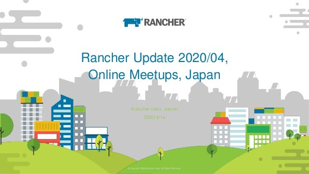 © Copyright 2020 Rancher Labs. All Rights Reserved. 1© Copyright 2020 Rancher Labs. All Rights Reserved. 1 Rancher Update ...