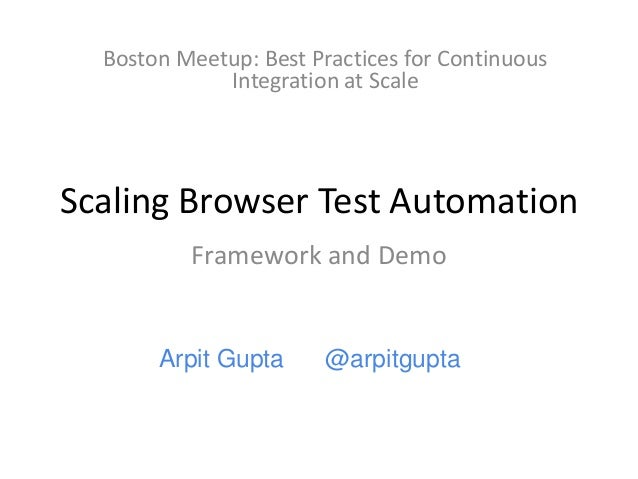Boston Meetup: Best Practices for Continuous Integration at Scale  Scaling Browser Test Automation Framework and Demo  Arp...