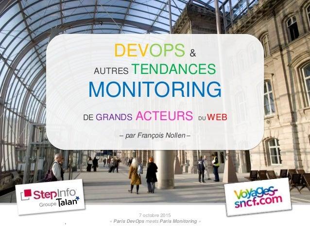 7 octobre 2015 « Paris DevOps meets Paris Monitoring » DEVOPS & AUTRES TENDANCES MONITORING DE GRANDS ACTEURS DU WEB – par...