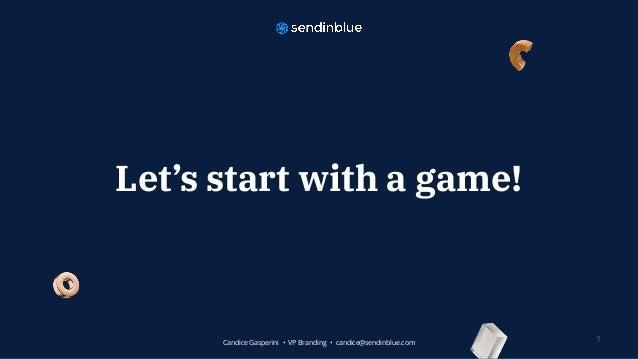 Let's start with a game! 1Candice Gasperini • VP Branding • candice@sendinblue.com