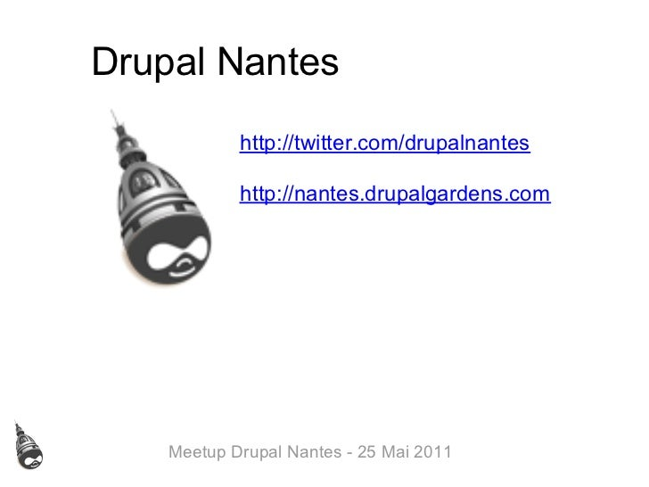 Drupal Nantes            http://twitter.com/drupalnantes            http://nantes.drupalgardens.com    Meetup Drupal Nante...