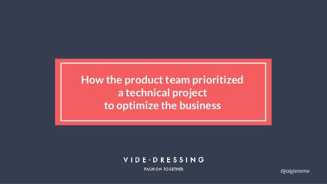How the product team prioritized a technical project to optimize the business @jolyjerome