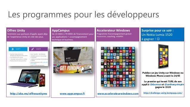 http://aka.ms/offresunityms www.appcampus.fi www.accelerateurwindows.com Publiez un jeu Unity sur Windows ou Windows Phone...