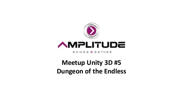 Meetup Unity 3D #5 Dungeon of the Endless