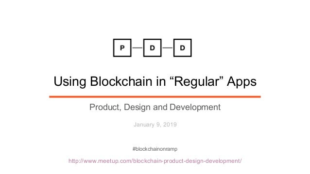 "http://www.meetup.com/blockchain-product-design-development/ Using Blockchain in ""Regular"" Apps Product, Design and Develo..."