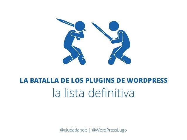 LA BATALLA DE LOS PLUGINS DE WORDPRESS la lista definitiva @ciudadanob   @WordPressLugo