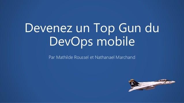 Devenez un Top Gun du DevOps mobile Par Mathilde Roussel et Nathanael Marchand