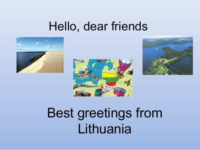 Hello, dear friends Best greetings from Lithuania