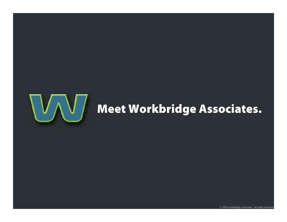 Meet Workbridge Associates.                         © 2009 workbridge associates. all rights reserved.