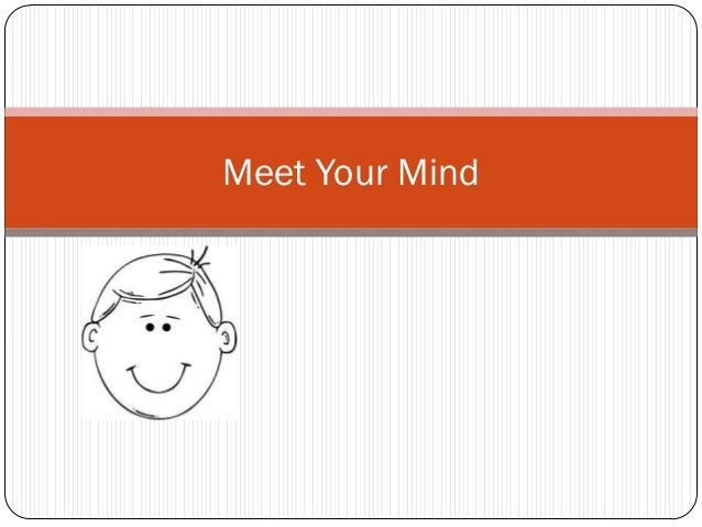 Meet Your Mind