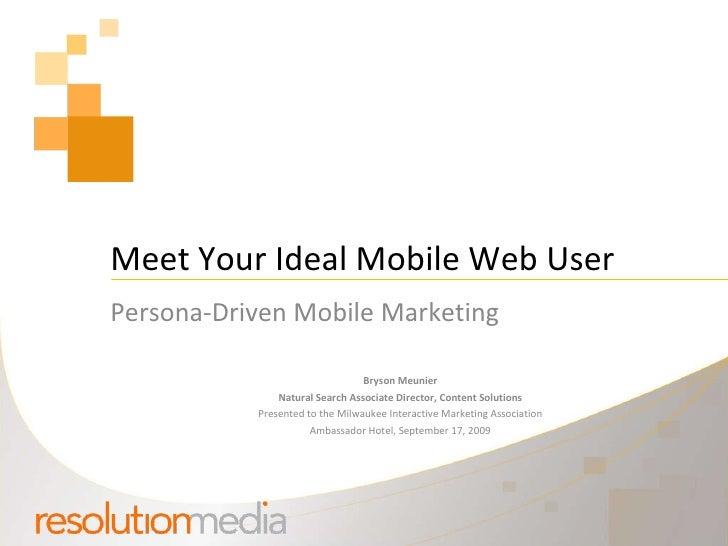Meet Your Ideal Mobile Web User Persona-Driven Mobile Marketing Bryson Meunier Natural Search Associate Director, Content ...