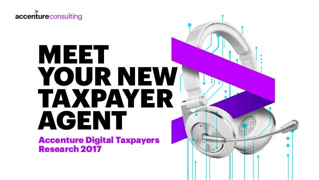 Accenture Digital Taxpayers Research 2017 MEET YOUR NEW TAXPAYER AGENT