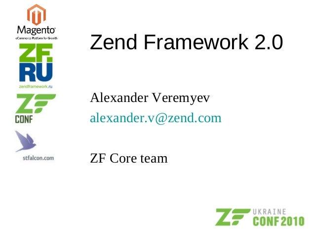Zend Framework 2.0 Alexander Veremyev alexander.v@zend.com ZF Core team