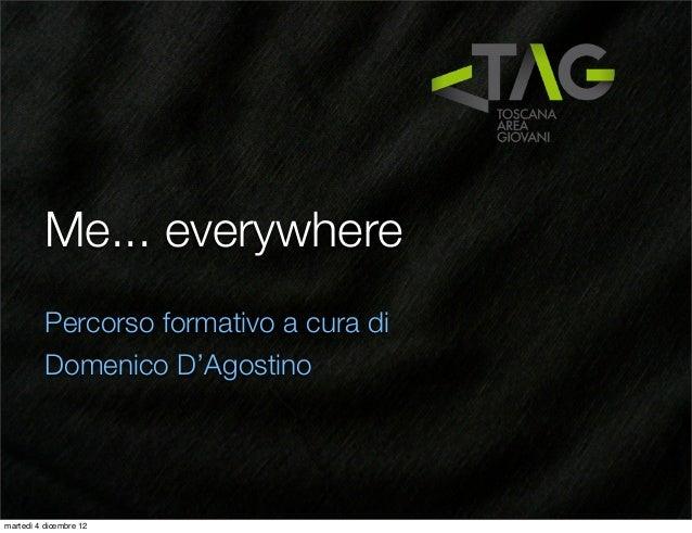 Me... everywhere          Percorso formativo a cura di          Domenico D'Agostinomartedì 4 dicembre 12