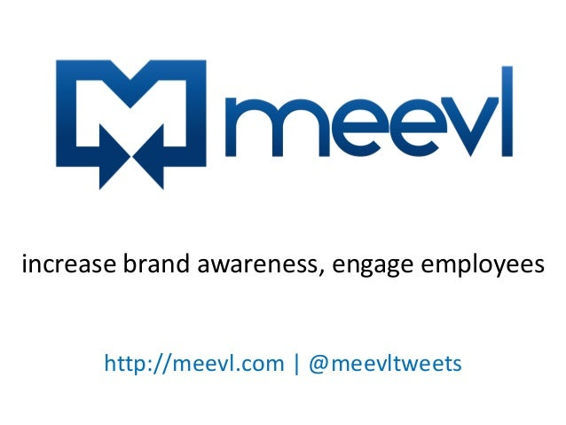 http://meevl.com | @meevltweets increase brand awareness, engage employees