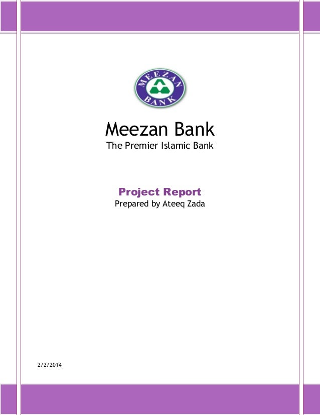 Meezan Bank The Premier Islamic Bank  Project Report Prepared by Ateeq Zada  2/2/2014
