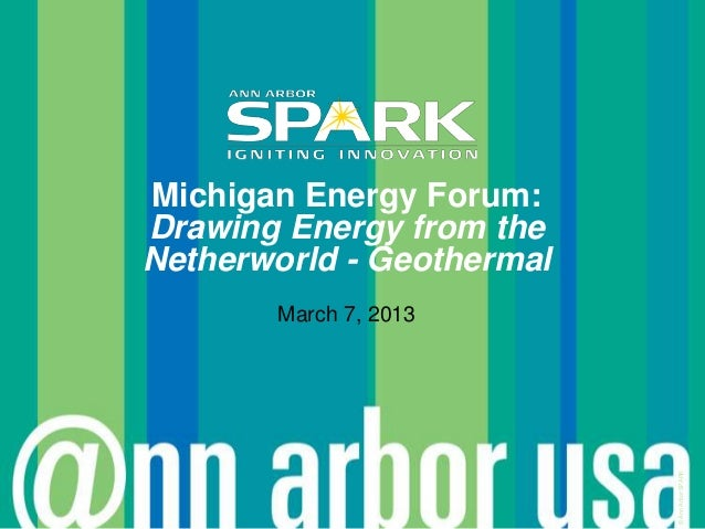 Michigan Energy Forum:Drawing Energy from theNetherworld - Geothermal       March 7, 2013                           © Ann ...