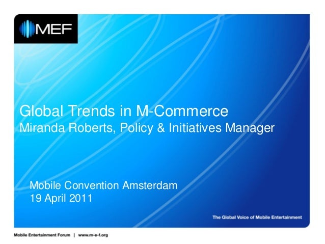 Global Trends in M-Commerce Miranda Roberts, Policy & Initiatives Manager Mobile Convention Amsterdam 19 April 2011