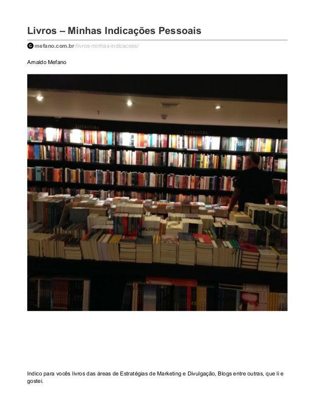 Livros – Minhas Indicações Pessoais  mefano.com.br /livros-minhas-indicacoes/  Arnaldo Mefano  Indico para vocês livros da...