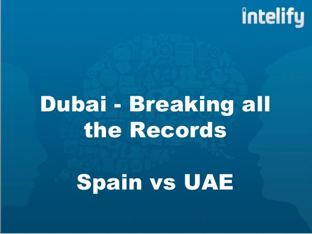 Dubai - Breaking allthe RecordsSpain vs UAE