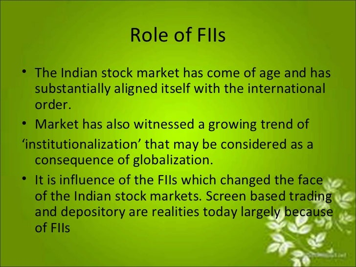 role of fiis Since the introduction of fiis in the indian economy till date, there have   impulse response function (irf) showed that the flows of fii in the.