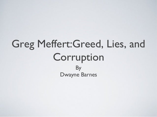 Greg Meffert:Greed, Lies, and        Corruption               By          Dwayne Barnes