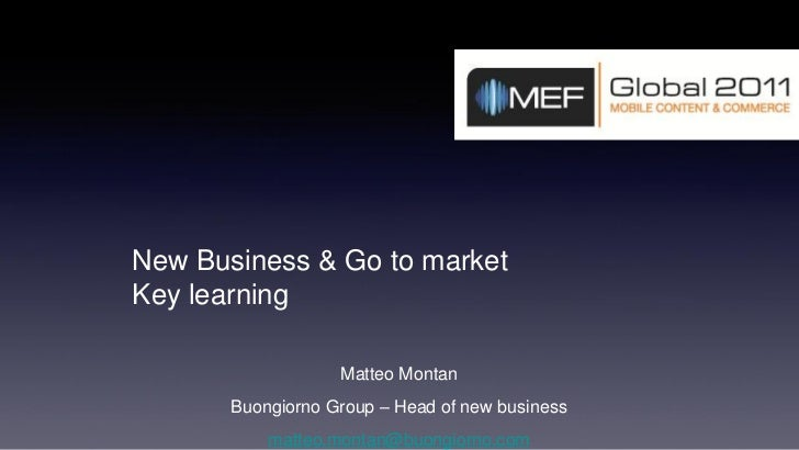 New Business & Go to marketKey learning                   Matteo Montan       Buongiorno Group – Head of new business     ...