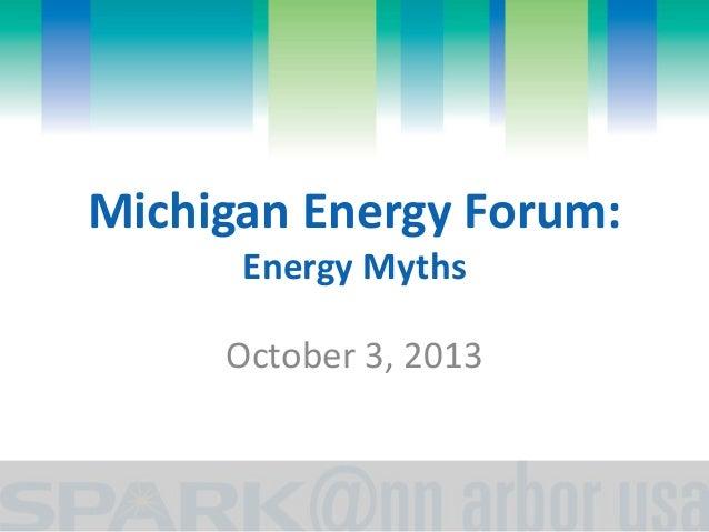 Michigan Energy Forum: Energy Myths October 3, 2013