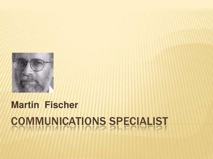 Communications specialist<br />Martin  Fischer<br />