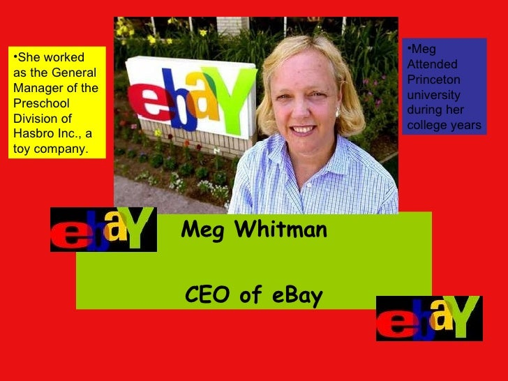 meg whitman ceo ebay Auction site ebay's ceo, margaret whitman, is all set to retire after a decade at the firm an excerpt from guardian: whitman said it was time for a fresh set of eyes at the top of the company.